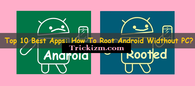 Best Rooting Apps To Root Android Without PC OR Computer
