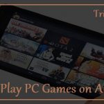 How to Play PC Games on Android Phone for Free [Working 2017]