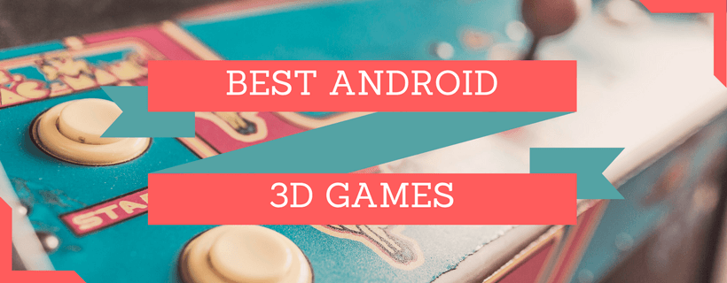 Best 3D Games for Android