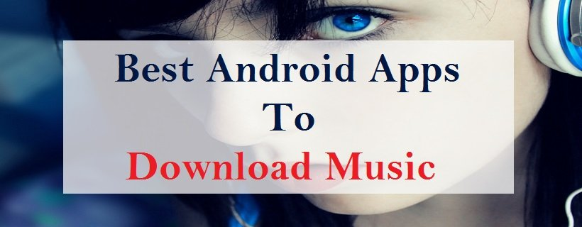 Best Android Apps to Download Music