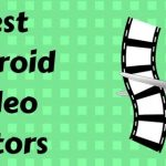 Top 10 Best Video Editing Apps For Android [Updated 2017]