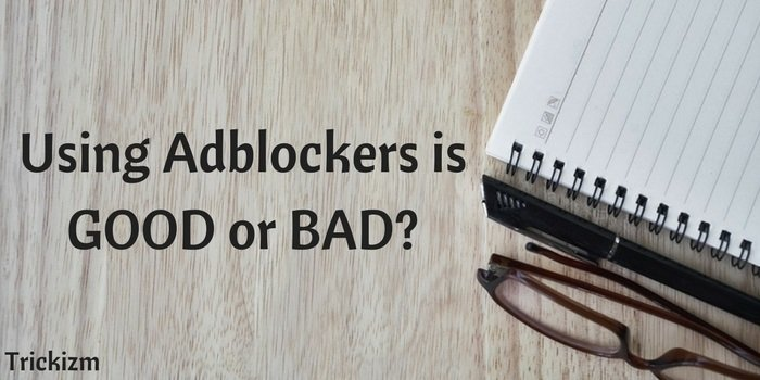 Using Adblockers is GOOD or BAD?
