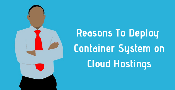 Reasons To Deploy Container System on Cloud Hostings